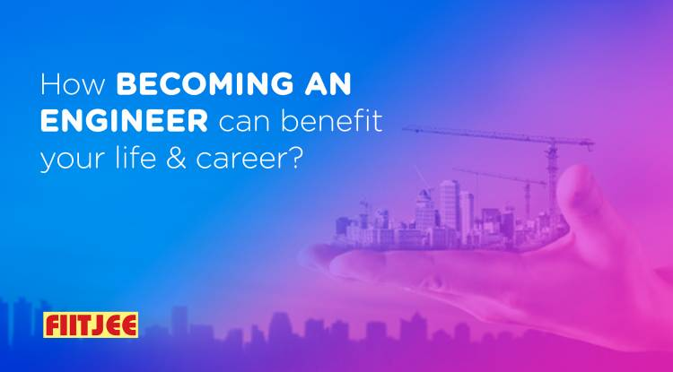 How becoming an engineer can benefit your life & career?