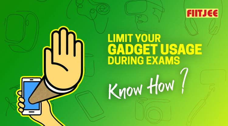 Limit your gadget usage during exams – Know how?