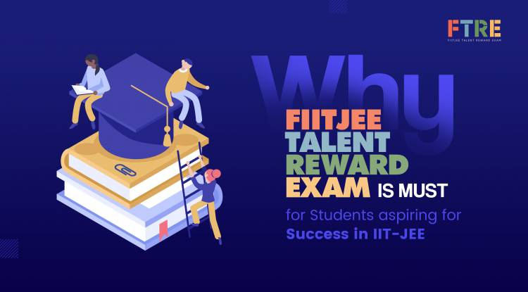 Why FTRE  is a must for Students aspiring for Success in JEE and other Scholastic / Competitive Exams