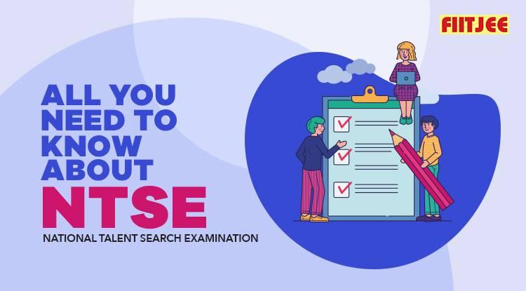 A Sneak Peek into National Talent Search Exam (NTSE)