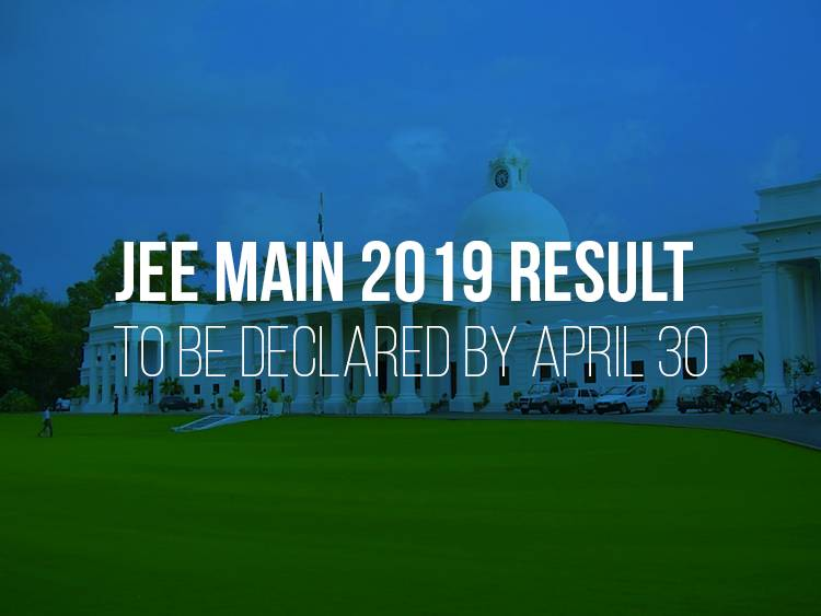 JEE Main 2019 Result to be Declared by April 30 & JEE Advanced 2019 to be Held on May 27 – announces NTA!
