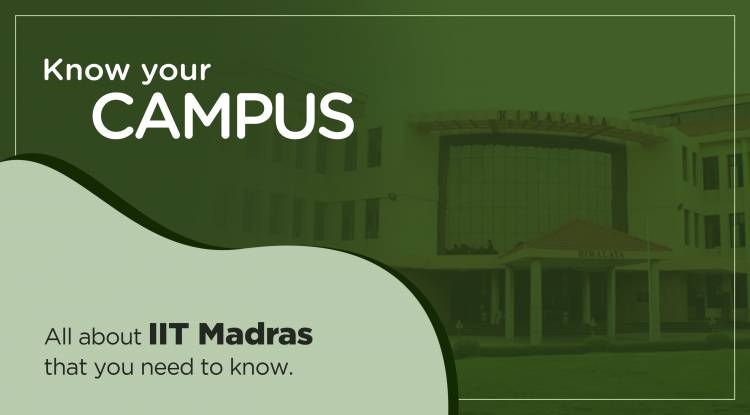 Know your campus - All about IIT Madras that you need to know
