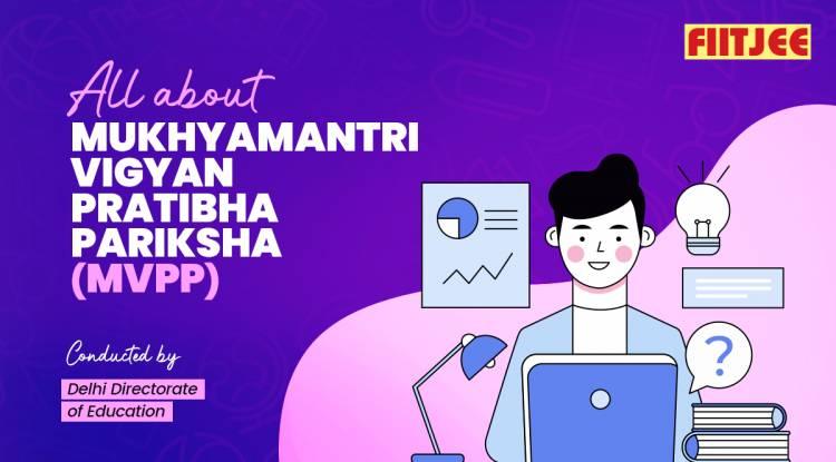 All about Mukhyamantri Vigyan Pratibha Pariksha (MVPP) - Conducted by Delhi Directorate of Education