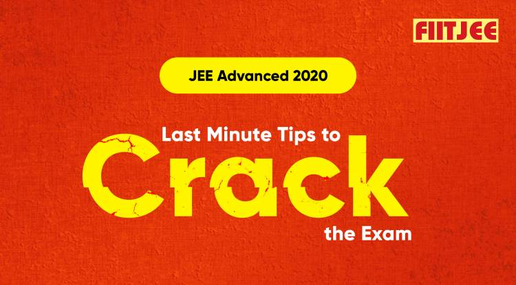JEE Advanced 2020 – Last Minute Tips to Crack the Exam