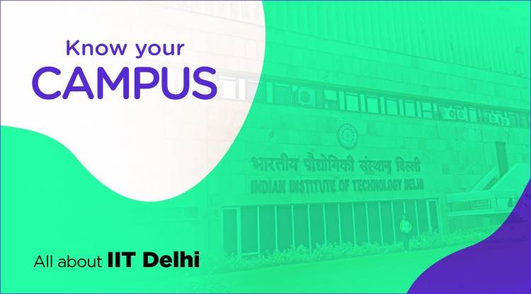 Know your campus - All about IIT Delhi