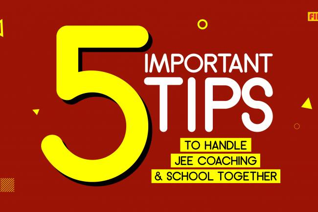 5 Important Tips To Handle JEE Coaching & School Together